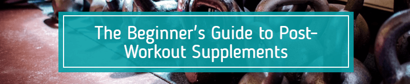 The Beginner's Guide to Post-Workout Supplements