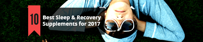 best 10 sleep recovery supplements for 2017