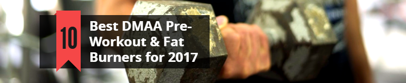 Best DMAA Pre-Workout & Fat Burners for 2017