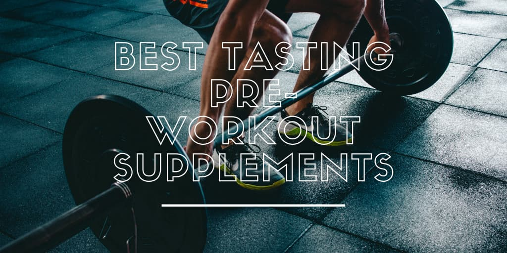 Best Tasting Pre-Workout Supplements
