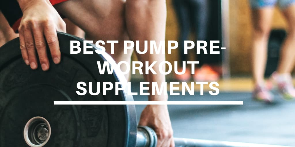Best Pump Pre-Workout Supplements